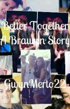 Better Together (Brauren) by GwynMerto22