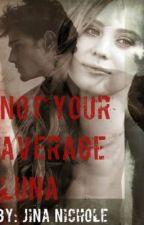 Not Your Average Luna by JinaNichole