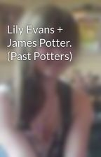 Lily Evans + James Potter. (Past Potters) by Squidgee