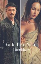 Fade into You - A Game of Thrones Fanfiction by bohemianlikeyou_