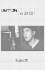 CHATTING ( with Calum Hood ) by ziyeah