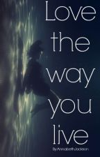 Love the way you live by AnnabethJacksonEfp
