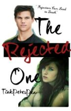 The Rejected One [Twilight/Jacob Black FanFic] by PeterPan1251