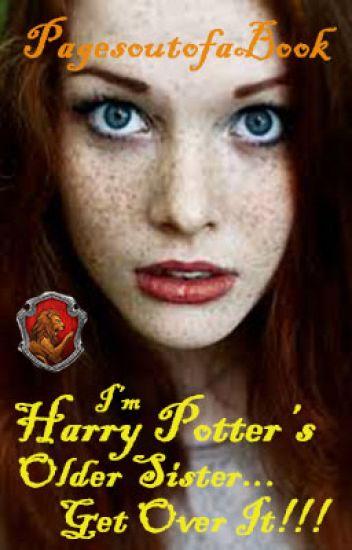 I'm Harry Potter's Older Sister.....Get Over It