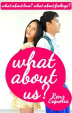 What About Us? (Complete Tagalog Love Story) by renzesguerra