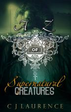 The A - Z of Supernatural Creatures  by CJLaurence