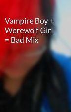 Vampire Boy + Werewolf Girl = Bad Mix by JadeyGurl
