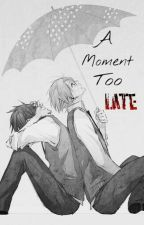 A Moment Too Late (Yaoi boyxboy) by omgimadog