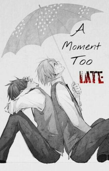 A Moment Too Late (Yaoi boyxboy)