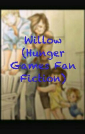 Willow (A Hunger Games FanFic) by parislover2374