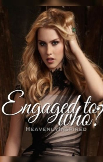 Engaged to who?