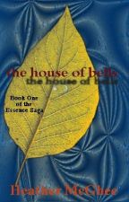 The House of Bells:  The Essences Saga - Book #1 by hmmcghee