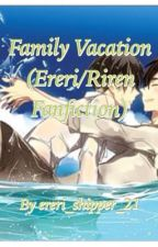 Family Vacation (Ereri/Riren Fanfiction) by ereri_shipper_21