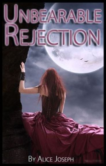 UNBEARABLE REJECTION (Pack Passion #1.5) by alice156