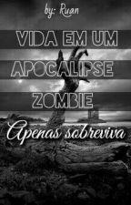 Vida Em Um Apocalipse Zombie [Em edição] by RuanzimSilva