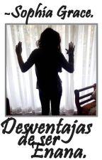 Desventajas de ser ENANA. by BuyUrOwnBarbie