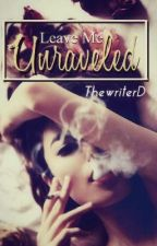 Leave Me Unraveled by TheWriterD