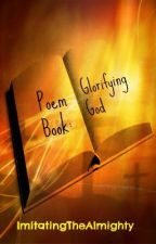 Poem Book: Glorifying God by ImitatingTheAlmighty