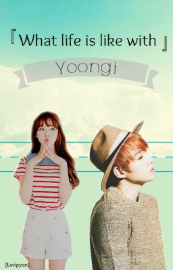 What life is like with Yoongi [Yoongi]