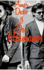 Amor,Deceo y Dos Hermanos!! (HARRY, LOUIS Y TU) by ReynaMartinezZ
