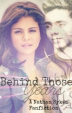 Behind Those Years - A Nathan Sykes Fanfiction by laurenjanetw