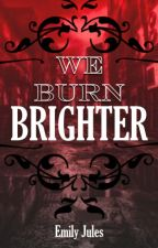 We Burn Brighter *ON HOLD*  by EmilyJules
