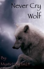 Never Cry Wolf (Werewolf/Rejection/Romance) by MysticHearts124