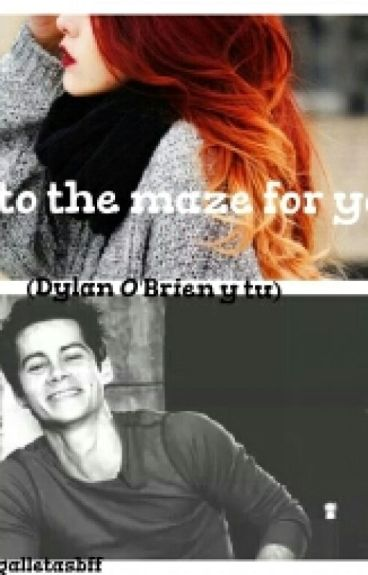 go to the maze for you (Dylan O'Brien y tu) (the maze runner)