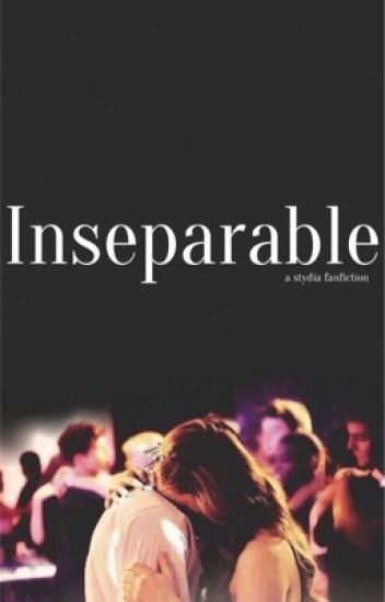 Inseparable (Stydia Fanfiction)