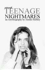 Teenage Nightmares: An Autobiography by Amelia Harthey (ON HOLD) by unlesswift