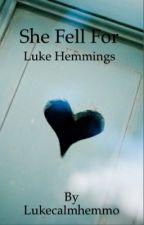 she fell for Luke hemmings by Lukecalmhemmo