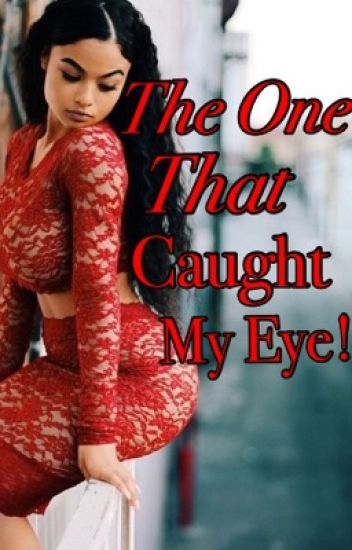 The One that Caught My Eye!{Book 1}
