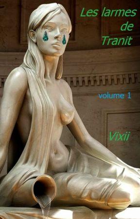 Les larmes de Tranit - 1 by vixii_ecrivaillon