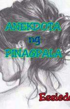 ANEKDOTA ng PINAGPALA by essiedel89