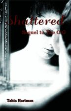Shattered||Sequel to The O.G||PHANFIC|| by TahiaHartman