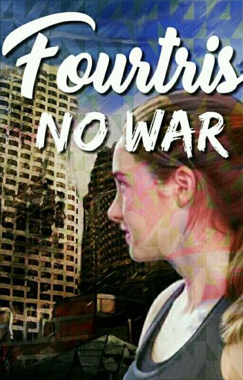 FourTris No war: yet another fanfic ✔