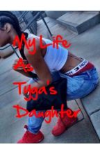 My Life As Tyga's Daughter by Ana_bana_boox