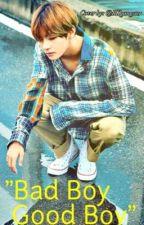 Bad Boy Good Boy [BTS V FanFiction] [Complete] by SooAh_Kim