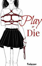 Play or Die (The Mafia Game Between Life and Death) (On-Hold) by feilaizer