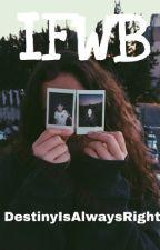IFWB (Internet Friends With Benefits) by DestinyIsAlwaysRight
