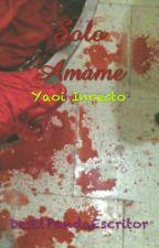 Solo Amame [Yaoi] (Terminada) by ManiaticOfChocolate