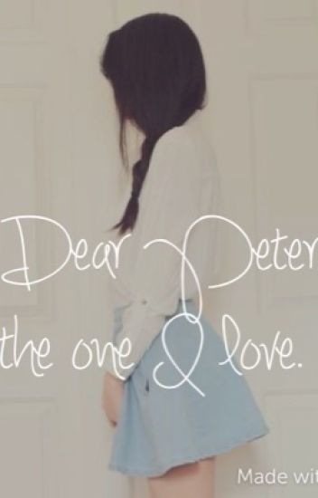 Dear Peter, the one I love