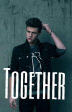 Together (Cameron Dallas) *SEQUEL TO I DONT DATE BULLIES* by swervingserenity