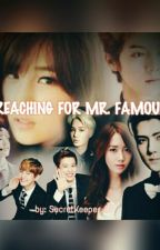 Reaching For Mr. Famous by SecretKeeper_07