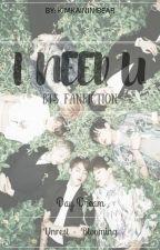 I NEED U [ BTS STORY ] by PareKAI_Bam
