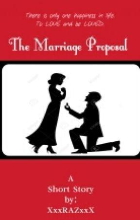The Marriage Proposal [ COMPLETE ] by XxxRAZxxX