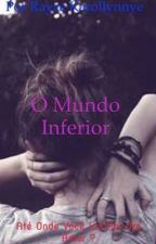 O Mundo Inferior-#Wattys2016 by rayce23