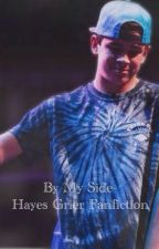 By My Side- Hayes Grier Fanfiction by yeeterhas