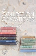 A Collection of Wattever by ClaudiaDBeer