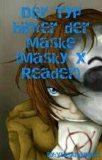 Der Typ hinter der Maske (Masky x Reader) by YukiAndJuvia